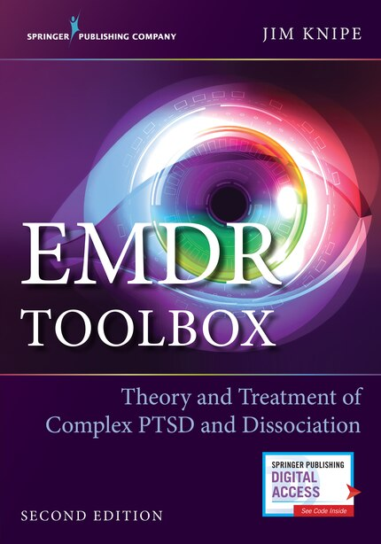 Emdr Toolbox: Theory And Treatment Of Complex Ptsd And Dissociation by James Knipe