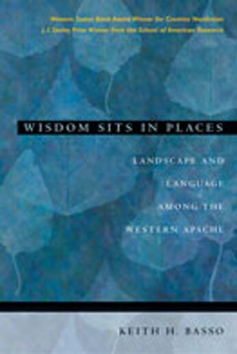 Wisdom Sits in Places: Landscape and Language Among the Western Apache by Keith H. Basso