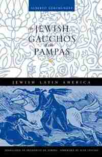 The Jewish Gauchos Of The Pampas by Alberto Gerchunoff