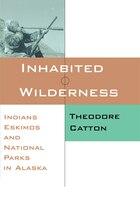 Inhabited Wilderness: Indians, Eskimos, and National Parks in Alaska