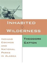 Inhabited Wilderness: Indians, Eskimos, and National Parks in Alaska