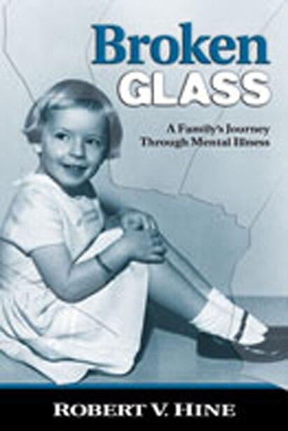 Broken Glass: A Family's Journey Through Mental Illness by Robert V. Hine