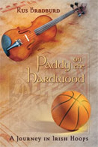 Paddy on the Hardwood: A Journey in Irish Hoops by Rus Bradburd