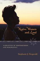 Native Women and Land: Narratives of Dispossession and Resurgence