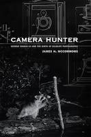 Camera Hunter: George Shiras III and the Birth of Wildlife Photography