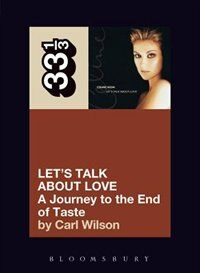 Celine Dion's Let's Talk About Love: A Journey to the End of Taste by Carl Wilson