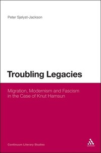 Troubling Legacies: Migration, Modernism and Fascism in the Case of Knut Hamsun