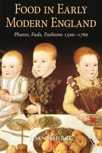 Food in Early Modern England: Phases, Fads, Fashions, 1500-1760