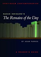 Kazuo Ishiguro's The Remains Of The Day: A Reader's Guide