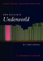 Don Delillo's Underworld: A Reader's Guide
