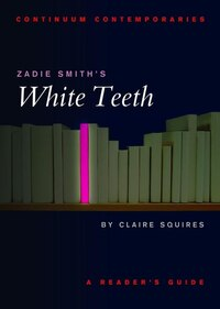 Zadie Smith's White Teeth: A Readers Guide