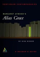 Margaret Atwoods Alias Grace: A Readers Guide