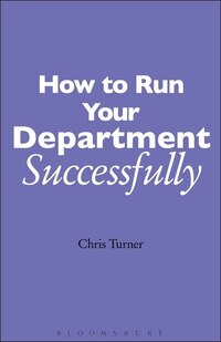 How to Run your Department Successfully: A Practical Guide for Subject Leaders in Secondary Schools