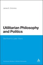Utilitarian Philosophy and Politics: Bentham's Later Years
