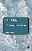 De Lubac: A Guide for the Perplexed