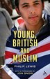 Young, British And Muslim by Philip Lewis