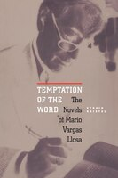 Temptation of the Word: The Novels of Mario Vargas Llosa