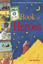 Loyola Kids Book of Saints: Stories of Catholic Heroes and Saints Throughout History