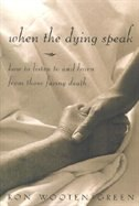 When the Dying Speak: HT Listen and Learn From Those Facing Death
