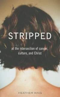 Stripped: At the Intersection of Cancer, Culture, and Christ