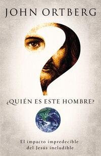 ¿Quién es este hombre?: El impacto impredecible del Jesús ineludible