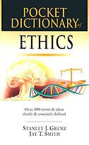 Pocket Dictionary of Ethics: Over 300 Terms  and  Ideas Clearly  and  Concisely Defined by Stanley J. Grenz, Stanley J.