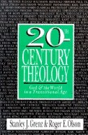 20th - Century Theology: God  and  The World In A Transitional Age by Stanley J. Grenz, Stanley J.
