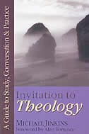 Invitation to Theology: A Guide To Study, Conversation  and  Practice