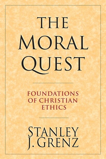 The Moral Quest: Foundations Of Christian Ethics by Stanley J. Grenz, Stanley J.