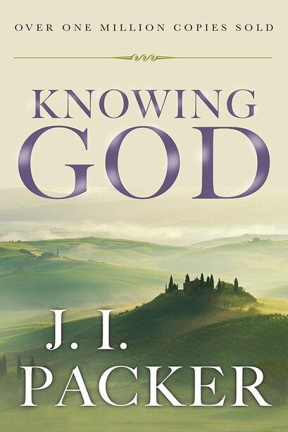 Knowing God: KNOWING GOD ANNIV/E 20/E by J. I. Packer, J. I.