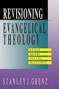 Revisioning Evangelical Theology by Stanley J. Grenz, Stanley J.