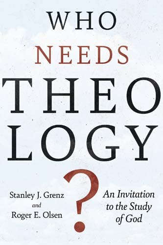 Who Needs Theology?: An Invitation To The Study Of God by Stanley J. Grenz, Stanley J.