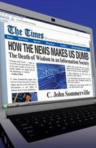 How the News Makes Us Dumb: The Death Of Wisdom In An Information Society