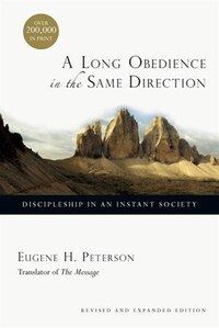 A Long Obedience In The Same Direction: Discipleship in an Instant Society