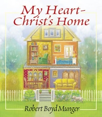 My Heart--Christs Home: A Story For Young  and  Old