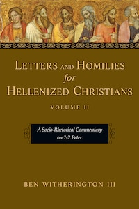 LETTERS AND HOMILIES FOR HELLENIZEDCHRISTIANS: A Socio-Rhetorical Commentary on 1-2 Peter