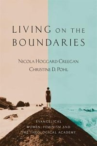 Living on the Boundaries: Evangelical Women, Feminism And The Theological Academy