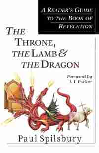 The The Throne Lamb & The Dragon: A Reader's Guide To The Book Of Revelation by J. I. Packer, J. I.