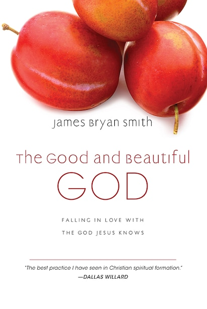 The Good And Beautiful God: Falling In Love With The God Jesus Knows by James Bryan Smith, James Bryan