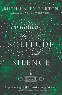 INVITATION TO SOLITUDE AND SILENCE:EXPERIENCING GODS TRANSFORMING PR: Experiencing Gods…