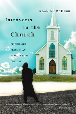 Book INTROVERTS IN THE CHURCH: FINDINGOUR PLACE IN AN EXTROVERTED CULTURE by Adam S. McHugh