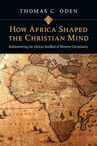 HOW AFRICA SHAPED THE CHRISTIANMIND - REDISCOVERING THE AFRICAN