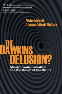 DAWKINS DELUSION?, THE - ATHEISTFUNDAMENTALISM and THE DENIAL