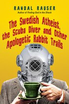 SWEDISH ATHEIST, THE SCUBA DIVER AND OTHER APOLOGETIC RABBIT TRAILS, T