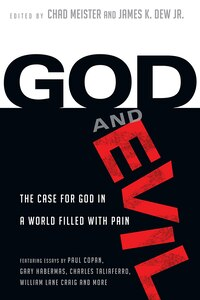 GOD AND EVIL: The Case for God in a World Filledwith Pain