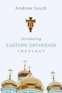 INTRODUCING EASTERN ORTHODOX THEOLOGY