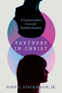 PARTNERS IN CHRIST: A Conservative Case for Egalitarianism