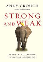 STRONG AND WEAK: Embracing a Life of Love, Risk andTrue Flourishing
