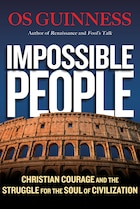 IMPOSSIBLE PEOPLE HC: Christian Courage and the Strugglefor the Soul of Civilization