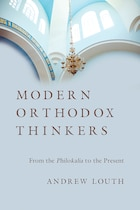 MODERN ORTHODOX THINKERS: From the Philokalia to the PresentDay